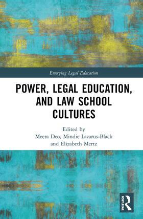 Deo / Lazarus-Black / Mertz | Power, Legal Education, and Law School Cultures | Buch | sack.de