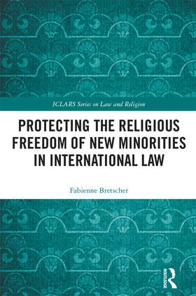 Bretscher   Protecting the Religious Freedom of New Minorities in International Law   Buch   sack.de