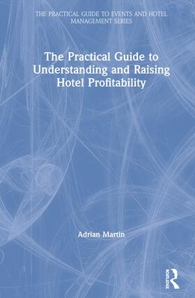 Martin | The Practical Guide to Understanding and Raising Hotel Profitability | Buch | sack.de