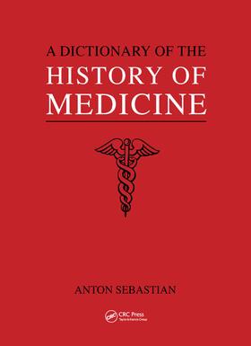Sebastian   A Dictionary of the History of Medicine   Buch   sack.de