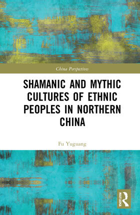 Yuguang | Shamanic and Mythic Cultures of Ethnic Peoples in Northern China | Buch | sack.de