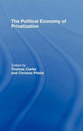 Clarke / Pitelis | The Political Economy of Privatization | Buch | sack.de
