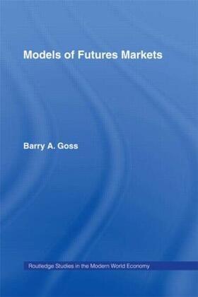 Goss   Models of Futures Markets   Buch   sack.de