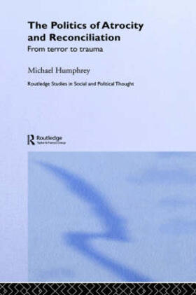 Humphrey   The Politics of Atrocity and Reconciliation   Buch   sack.de
