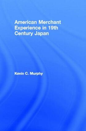Murphy | The American Merchant Experience in Nineteenth Century Japan | Buch | sack.de