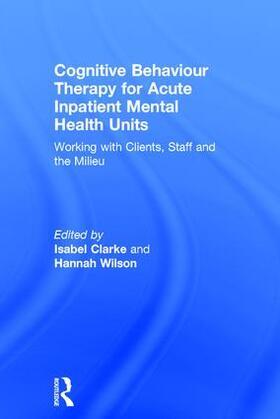 Clarke / Wilson | Cognitive Behaviour Therapy for Acute Inpatient Mental Health Units | Buch | sack.de