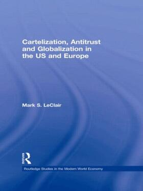 LeClair | Cartelization, Antitrust and Globalization in the US and Europe | Buch | sack.de