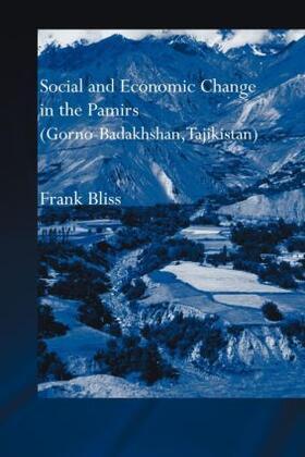 Bliss   Social and Economic Change in the Pamirs (Gorno-Badakhshan, Tajikistan)   Buch   sack.de