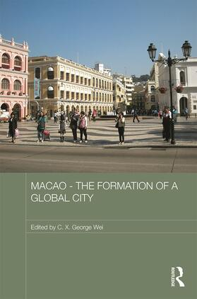 Wei | Macao - The Formation of a Global City | Buch | sack.de