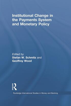 Wood / Schmitz | Institutional Change in the Payments System and Monetary Policy | Buch | sack.de