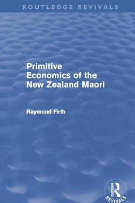 Firth | Primitive Economics of the New Zealand Maori (Routledge Revivals) | Buch | sack.de