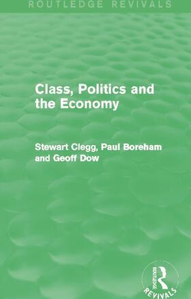 Clegg / Boreham / Dow | Class, Politics and the Economy | Buch | sack.de