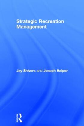 Halper / Shivers | Strategic Recreation Management | Buch | sack.de