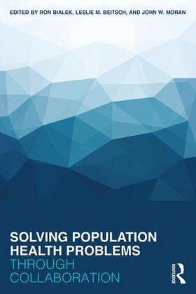 Bialek / Beitsch / Moran | Solving Population Health Problems Through Collaboration | Buch | sack.de