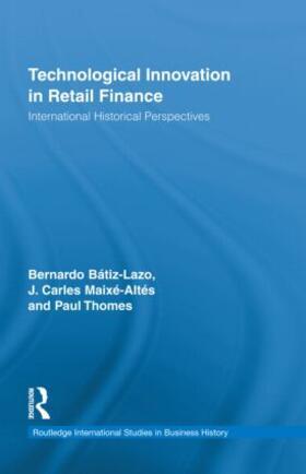 Batiz-Lazo / Maixé-Altés / Thomes | Technological Innovation in Retail Finance | Buch | sack.de