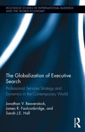 Faulconbridge / Hall / Beaverstock | The Globalization of Executive Search: Professional Services Strategy and Dynamics in the Contemporary World | Buch | sack.de
