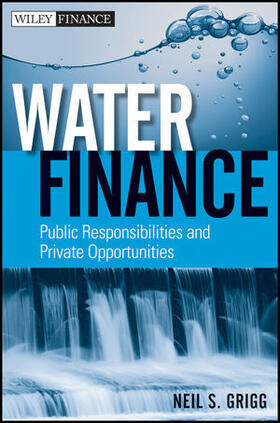 Grigg   Water Finance: Public Responsibilities and Private Opportunities   Buch   sack.de