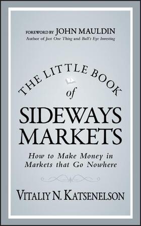 Katsenelson   The Little Book of Sideways Markets: How to Make Money in Markets That Go Nowhere   Buch   sack.de