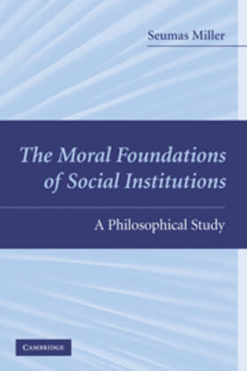 Miller | The Moral Foundations of Social Institutions | Buch | sack.de