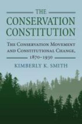 The Conservation Constitution: The Conservation Movement and Constitutional Change, 1870-1930 | Buch | sack.de