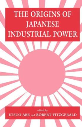 Abe / Fitzgerald | The Origins of Japanese Industrial Power | Buch | sack.de