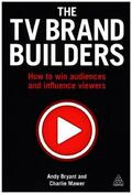 Bryant / Mawer |  The TV Brand Builders: How to Win Audiences and Influence Viewers | Buch |  Sack Fachmedien