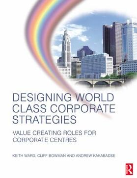 Kakabadse / Bowman / Ward | Designing World Class Corporate Strategies | Buch | sack.de