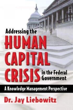 Liebowitz | Addressing the Human Capital Crisis in the Federal Government | Buch | sack.de