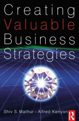 Mathur / Kenyon | Creating Valuable Business Strategies | Buch | sack.de