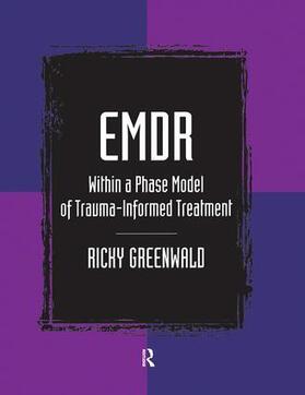Greenwald | EMDR Within a Phase Model of Trauma-Informed Treatment | Buch | sack.de