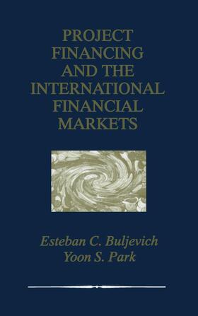 Buljevich / Park | Project Financing and the International Financial Markets | Buch | sack.de
