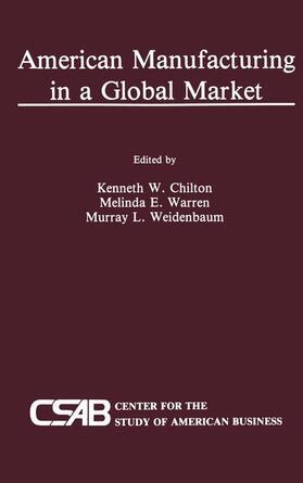 Chilton / Weidenbaum / Warren   American Manufacturing in a Global Market   Buch   sack.de