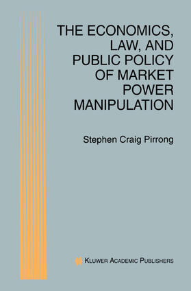 Pirrong | The Economics, Law, and Public Policy of Market Power Manipulation | Buch | sack.de