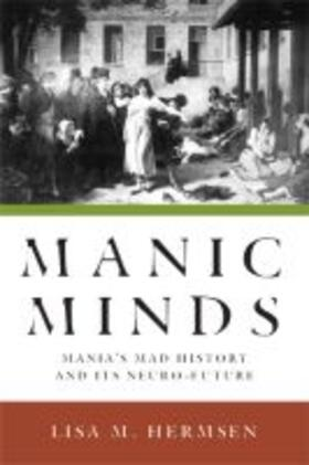 Manic Minds: Mania's Mad History and Its Neuro-Future   Buch   sack.de