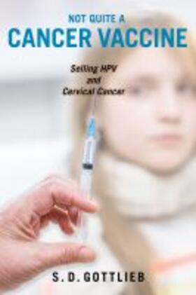 Not Quite a Cancer Vaccine: Selling Hpv and Cervical Cancer   Buch   sack.de