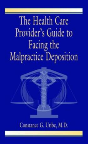 Uribe, M.D.   The Health Care Provider's Guide to Facing the Malpractice Deposition   Buch   sack.de