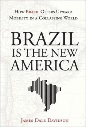 Davidson | Brazil Is the New America: How Brazil Offers Upward Mobility in a Collapsing World | Buch | sack.de