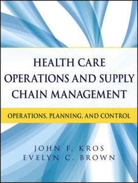 Kros / Brown | Health Care Operations and Supply Chain Management: Strategy, Operations, Planning, and Control | Buch | sack.de