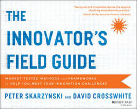 Skarzynski / Crosswhite   The Innovator's Field Guide   Buch   sack.de