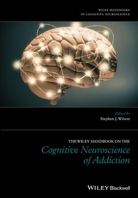 Wilson | The Wiley Handbook on the Cognitive Neuroscience of Addiction | Buch | sack.de