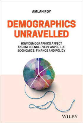 Roy   Demographics Unravelled: How Demographics Affect and Influence Every Aspect of Economics, Finance and Policy   Buch   sack.de