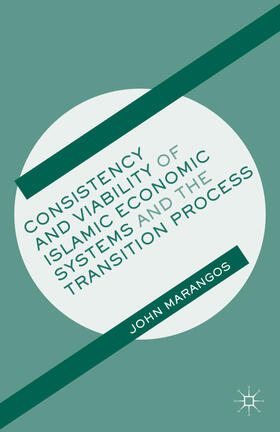 Marangos | Consistency and Viability of Islamic Economic Systems and the Transition Process | Buch | sack.de