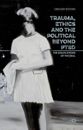 Bistoen | Trauma, Ethics and the Political Beyond PTSD | Buch | sack.de