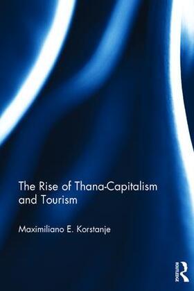 Korstanje   The Rise of Thana-Capitalism and Tourism   Buch   sack.de