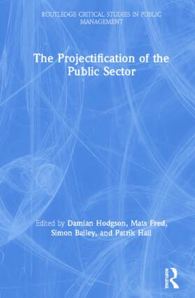 Hodgson / Hall / Bailey   The Projectification of the Public Sector   Buch   sack.de
