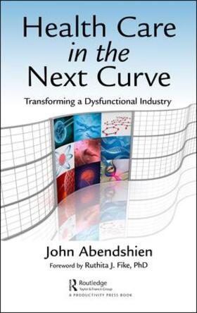 Abendshien | Health Care in the Next Curve: Transforming a Dysfunctional Industry | Buch | sack.de