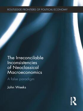 Weeks | The Irreconcilable Inconsistencies of Neoclassical Macroeconomics | Buch | sack.de
