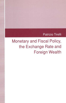 Tirelli | Monetary and Fiscal Policy, the Exchange Rate and Foreign Wealth | Buch | sack.de