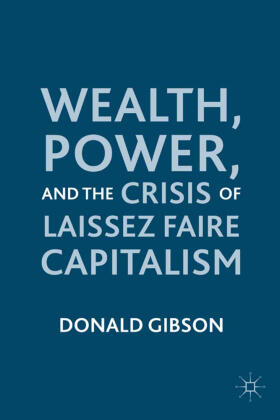 Gibson | Wealth, Power, and the Crisis of Laissez Faire Capitalism | Buch | sack.de