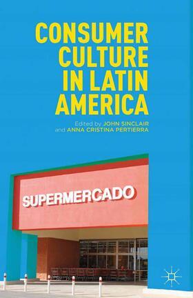 Sinclair / Pertierra | Consumer Culture in Latin America | Buch | Sack Fachmedien
